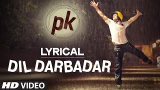 LYRICAL: 'Dil Darbadar' Full song with LYRICS | PK | Ankit Tiwari | Aamir Khan, Anushka Sharma