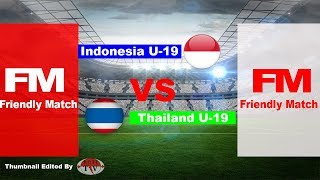 FULL HIGHLIGHTS INDONESIA VS THAILAND U19 FRIENDLY MATCH
