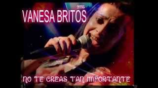 No te creas tan importante - VANESA BRITOS!