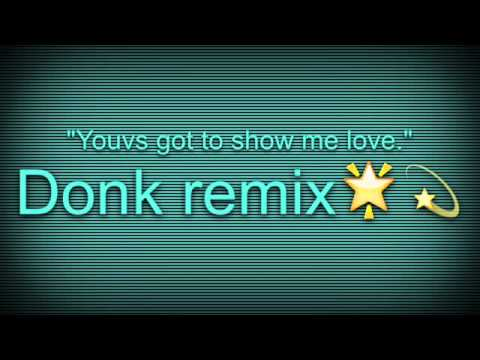 'you got to show me love' donk remix😈