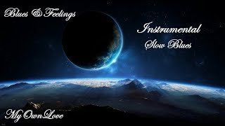 Blues & Feelings ~ 10 magic Instrumental Slow Blues.