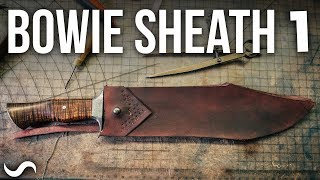 MAKING A LEATHER BOWIE KNIFE SHEATH!!! Part 1