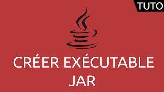 Tutoriel Java - créer exécutable JAR