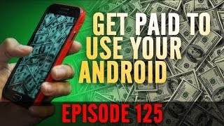 EP: 125 - Make Money Using Your Android! Official Google App!