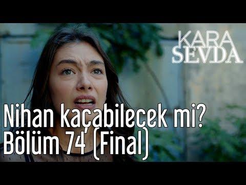 Kara Sevda 74. Bölüm (Final) - Nihan Kaçabilecek mi?