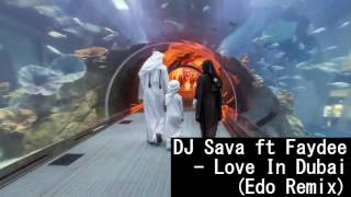 DJ Sava ft Faydee - Love In Dubai (Edo Remix)