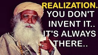 Sadhguru - Without realization everything is wrong with life !