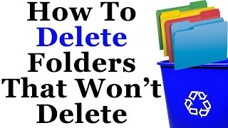 How To Delete Folders That Won't Delete In Windows 7, 8 and 10