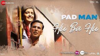 Hu Ba Hu - Padman | Akshay Kumar & Sonam Kapoor | Amit Trivedi | Kausar Munir