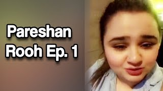 Pareshan Rooh- Ep 1