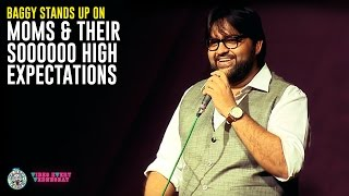 Baggy stands up on Moms and their sooo high expectations!