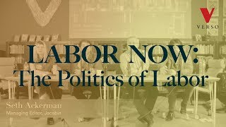 Labor Now: The Politics of Labor