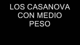 LOS CASANOVA CON MEDIO PESO.wmv