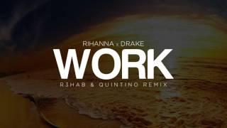 Rihanna feat Drake - Work (R3hab & Quintino Remix)