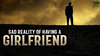 SAD REALITY OF HAVING A GIRLFRIEND