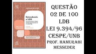 LDB LEI 9.394/96: CORREÇÃO DA QUESTÃO 02 DE 100 CESPE/UNB - PROF. HAMURABI MESSEDER