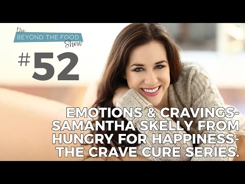 Emotions & Cravings- Samantha Skelly from Hungry for Happiness-The Crave Cure Series.