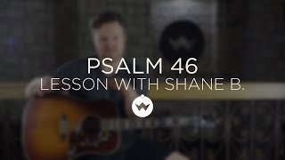 Psalm 46 (Lord of Hosts) - Guitar Lesson w/ Shane Barnard - The Worship Initiative