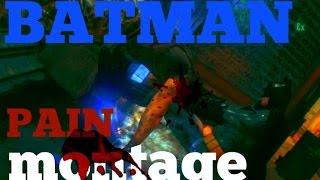 BATMAN PAIN MONTAGE