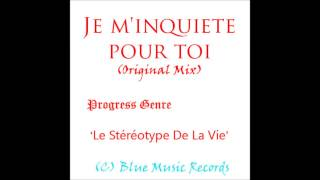 Je M'inquiete Pour Toi (Original Mix) by Progress Genre