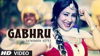 GABHRU FULL VIDEO SONG SATWINDER BITTI | DILBARA | NEW PUNJABI SONGS 2014
