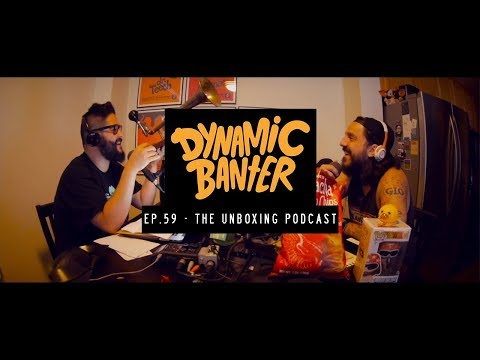Dynamic Banter Ep. 59 The Unboxing Podcast