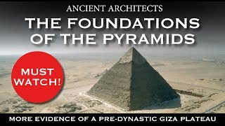 Proof of an Ancient Origin: The Foundations of the Pyramids of Egypt | Ancient Architects