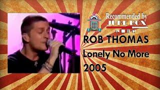 Rob Thomas - Lonely No More [Musica Si 2005]
