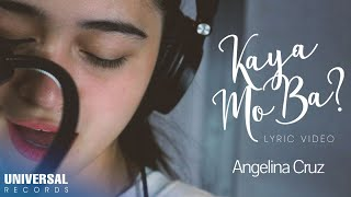 Angelina Cruz - Kaya Mo Ba? (Official Lyric Video)