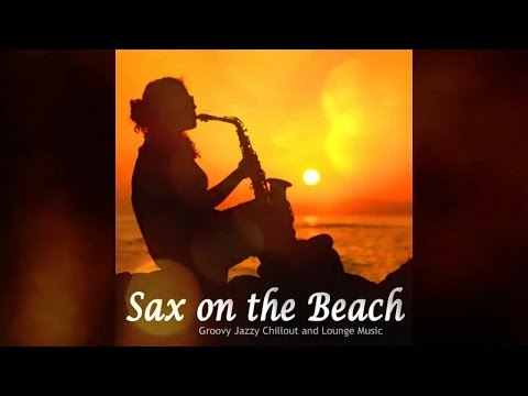 Xxx Mp4 Sax On The Beach Groovy Jazzy Chillout And Lounge Music Continuous Mix ▶ Chill2Chill 3gp Sex