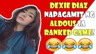 DEXIE DIAZ GINAMIT ANG ALDOUS SA RANKED GAME! (LAUGHTRIP) | MOBILE LEGENDS