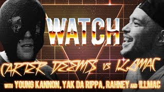 WATCH: CARTER DEEMS vs ILLMACULATE with YOUNG KANNON, YAK DA RIPPA, RAHNEY and ILLMAC