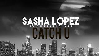 Sasha Lopez - Catch U ft Angelika Vee (Lyric Video)