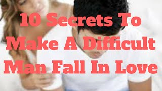 10 Secrets To Make A Difficult Man Fall In Love