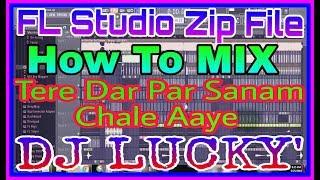 2018 Fl  Zip File    How To MixTere Dar Par Sanam Chale Aaye Remix तेरे दर पर   DJ LUCKY Fl. Dj Ms