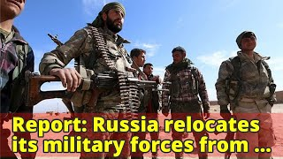Report: Russia relocates its military forces from Syria