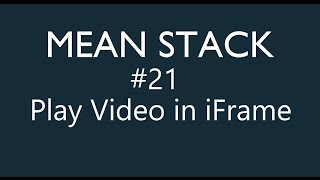 Mean Stack Tutorial - 21 - Playing a Video in Iframe