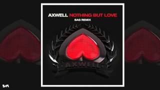 Axwell - Nothing But Love (SAG Remix)