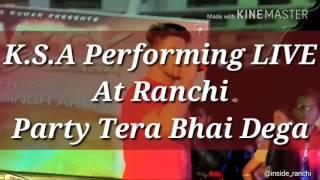 Party Tera Bhai Dega   Karan Singh Arora   LIVE Performance Ranchi