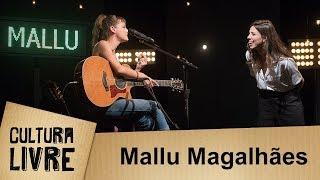 Cultura Livre   Mallu Magalhães   10/04/2018