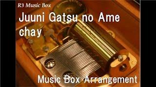 Juuni Gatsu no Ame/chay [Music Box]