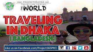 Traveling in Dhaka | Bangladesh | 1 Day Tour |