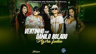 MC VERTINHO E DANILO BOLADO - AGORA FUDEU - CLIPE OFICIAL