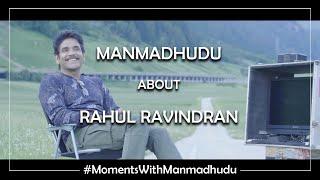 Nagarjuna Akkineni about Rahul Ravindran | Moments with Manmadhudu | Releasing on August 9th
