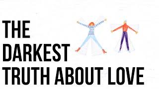 The Darkest Truth About Love