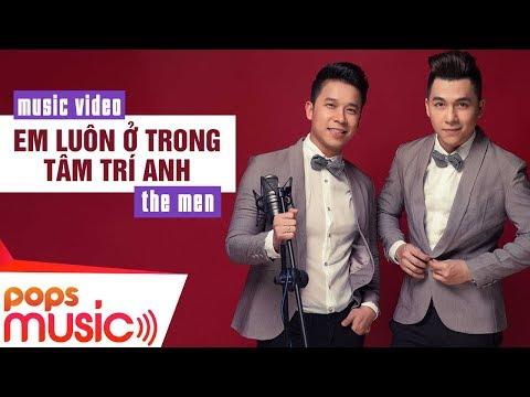 Em Luôn Ở Trong Tâm Trí Anh The Men Official MV
