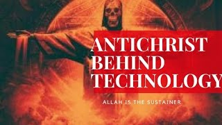 ANTICHRIST BEHIND TECHNOLOGY - HERE