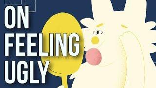On Feeling Ugly