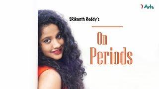 On Periods | Kirrak Seetha 3 | 7 Arts | By SRikanth Reddy