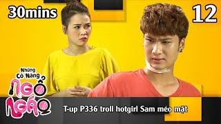 NHỮNG CÔ NÀNG NGỔ NGÁO #12 – 30Mins | T-Up P336 troll hotgirl Sam méo mặt | 041218 😁